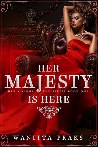 Her Majesty is Here: A Reverse Harem Royal Fantasy Romance (Her Four Kings Book 1) by [Praks, Wanitta]
