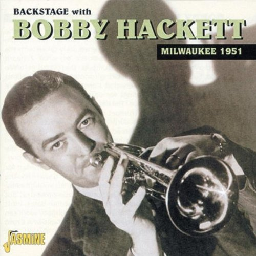Backstage With Bobby Hackett - Milwaukee 1951 [ORIGINAL RECORDINGS REMASTERED]