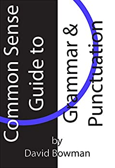 Common Sense Guide to Grammar and Punctuation (Essential Writing Skills Series) by [Bowman, David]