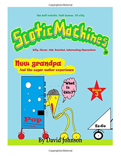 Download ScoticMachines: New grandpa: and the sugar water experience (Volume 3) PDF