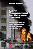 Alarm Management for Process Control, Rothenberg, Douglas H. and Rothenberg, 1606500031