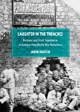 Laughter in the Trenches: Humour and Front Experience in German First World War Narratives, Jakub Kazecki, 1443838993