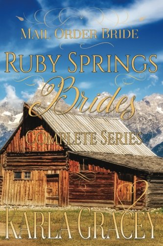 Read Online Mail Order Bride - Ruby Springs Brides Complete Series: Clean and Wholesome Historical Inspirational Western Romance ebook