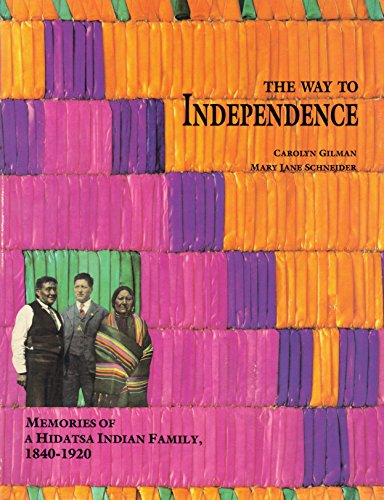 The Way to Independence: Memories of a Hidatsa Indian Family, 1840-1920 (Publications of the Minnesota Historical Societ