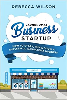 Book Laundromat Business Startup: How to Start, Run & Grow a Successful Washateria Business