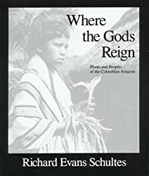 Where the Gods Reign: Plants and Peoples of the Colombian Amazon: Plants and People of the Columbian Amazon