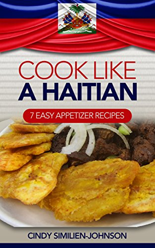 Cook like a haitian 7 easy appetizer recipes kindle edition by cook like a haitian 7 easy appetizer recipes by similien johnson cindy forumfinder Images