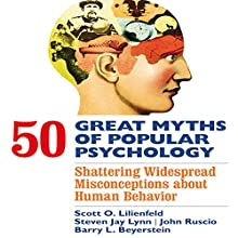 50 Great Myths of Popular Psychology: Shattering Widespread Misconceptions About Human Behavior Audiobook by Scott O. Lilienfeld, Steven Jay Lynn, John Ruscio, Barry L. Beyerstein Narrated by Walter Dixon
