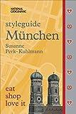 Styleguide München: Die Stadt erleben mit dem München-Reiseführer zu Essen, Ausgehen und Mode. Highlights für den perfekten Urlaub für Genießer mit ... Geographic. (National Geographic Styleguide)