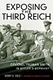 img - for Exposing the Third Reich: Colonel Truman Smith in Hitler's Germany (American Warrior Series) by Henry G. Gole (2013-07-25) book / textbook / text book