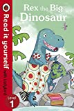Read It Yourself Rex the Big Dinosaur (Read It Yourself with Ladybird. Level 1. Book Band 5)