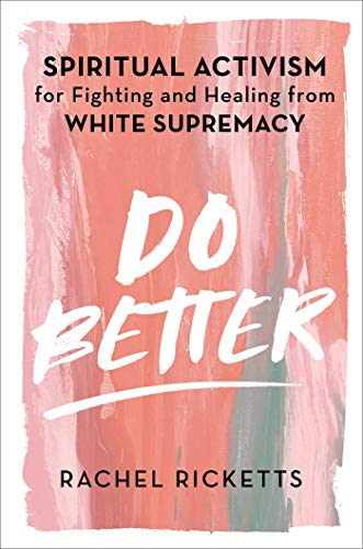Book Cover: Do Better: Spiritual Activism for Fighting and Healing from White Supremacy