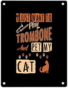 "Metal Tin Sign, Wall Decorative Sign 12"" x 8"" for Home Kitchen Bedroom Dining Room Bathroom Decor - I Just Want to Play Trombone and Pet My Cat"