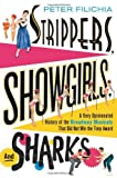 Strippers, Showgirls and Sharks by Peter Filichia (21-Jun-2013) Hardcover