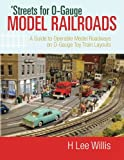 Streets for O-Gauge Model Railroads: A Guide to Operable Model Roadways on O-Gauge Toy Train Layouts