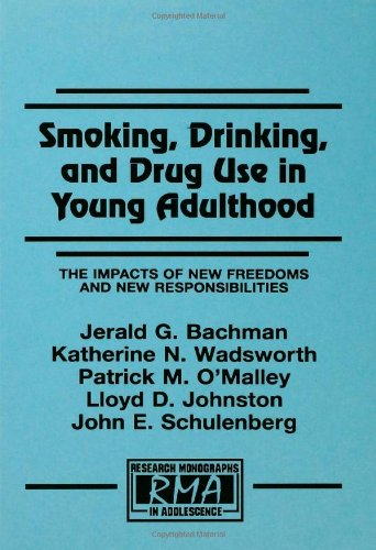 Smoking, Drinking, and Drug Use in Young Adulthood: The Impacts of New Freedoms and New Responsibilities (Research Monog