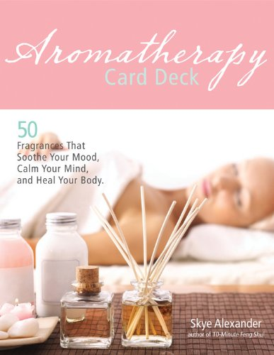 Aromatherapy Card Deck: 50 Fragrances That Soothe Your Mood, Calm Your Mind, and Heal Your Body -