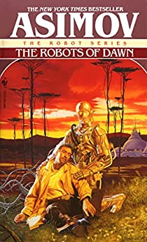 The Robots of Dawn (The Robot Series Book 3) by [Asimov, Isaac]
