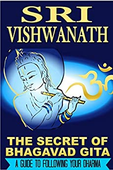 The Secret of Bhagavad Gita: A Guide To Following Your Dharma by [Sri Vishwanath]