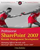 Professional SharePoint 2007 Records Management Development, John Holliday, 0470287624