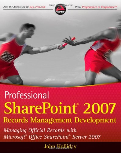 (Professional SharePoint 2007 Records Management Development: Managing Official Records with Microsoft Office SharePoint Server 2007 (Wrox Programmer to Programmer))