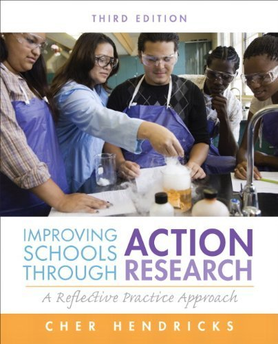 Improving Schools Through Action Research by Hendricks, Cher C.. (Pearson,2012) [Paperback] 3rd EDITION