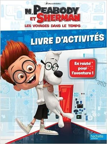 M Peabody Et Sherman Les Voyages Dans Le Temps Livre D