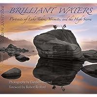 Brilliant Waters: Portraits of Lake Tahoe, Yosemite, And High Sierra