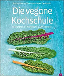 Die Vegane Kochschule Warenkunde Küchenpraxis 200 Rezepte Küchenpraxis Warenkunde 200 Rezepte Amazon De Copien Sebastian Heckmair Hans Bücher