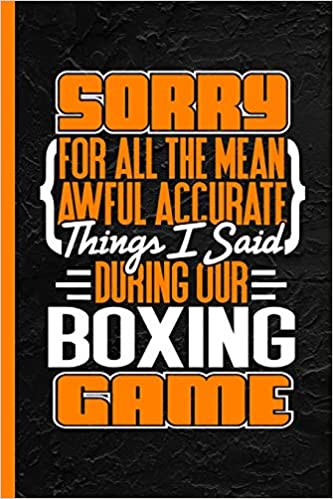Descargar PDF Gratis Sorry For All The Mean Awful Accurate Things I Said During Our Boxing Game: Notebook & Journal Or Diary, Date Line Ruled Paper