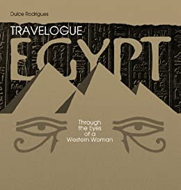Travelogue - Egypt through the Eyes of a Western Woman (English Edition) de [Rodrigues, Dulce]