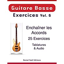 Guitare Basse Exercices Vol. 6: Enchaîner les Accords (French Edition)