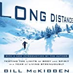 Long Distance: Testing the Limits of Body and Spirit in a Year of Living Strenuously | Bill McKibben