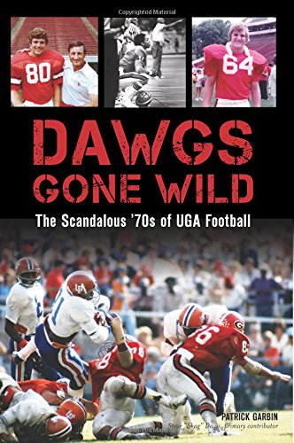 Dawgs Gone Wild The Scandalous 70s Of Uga Football Sports Garbin Patrick Davis Steve Shag 9781625858672 Amazon Com Books