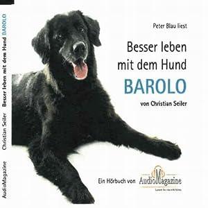 Besser leben mit dem Hund Barolo. Eine Gebrauchsanweisung in 170 Stories Hörbuch