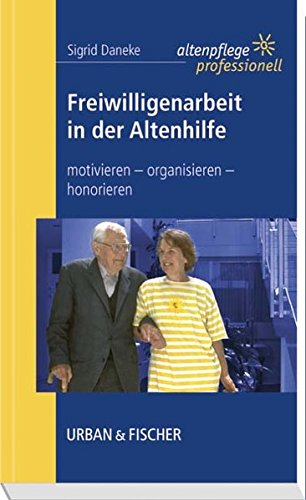 Freiwilligenarbeit in der Altenhilfe: motivieren - organisieren - honorieren. Altenpflege professionell.