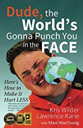 Dude, The World's Gonna Punch You in the Face: Here's How to Make it Hurt Less