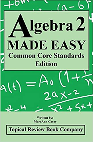 Algebra 2 MADE EASY Common Core Standards Edition: MaryAnn Casey