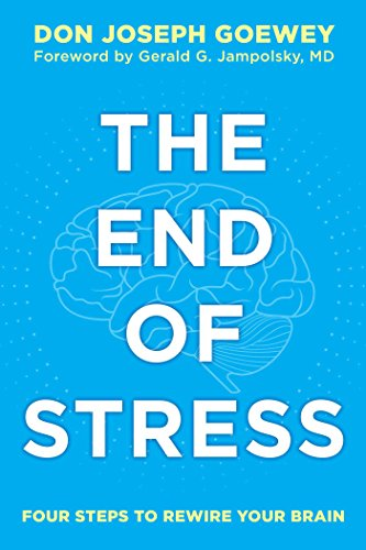 The End of Stress: Four Steps to Rewire