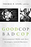 img - for Good Cop/Bad Cop: Environmental NGOs and Their Strategies toward Business book / textbook / text book