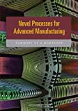 Novel Processes for Advanced Manufacturing, Defense Materials Manufacturing and Infrastructure Standing Committee and Division on Engineering and Physical Sciences, 0309285917