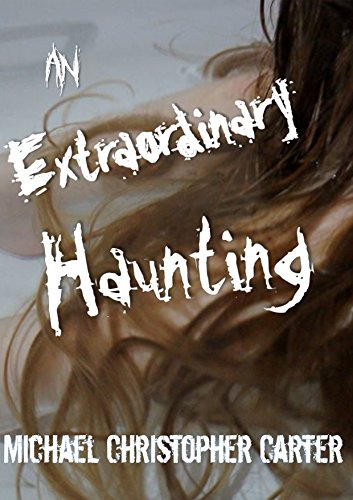 An Extraordinary Haunting: The complete novel by [Carter, Michael Christopher]