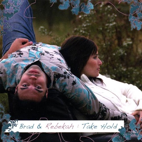 Brad & Rebekah - Take Hold (2007)