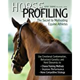 Horse Profiling: The Secret to Motivating Equine Athletes: Using Emotional Conformation, Behavioral Genetics, and Herd Dynamics to Choose Training Methods, ... Performance, and Hone Competitive Strategy