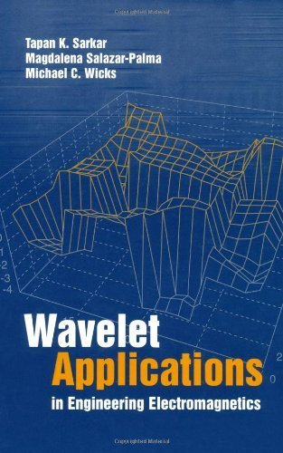 Wavelet Applications in Engineering Electro- magnetics 1st edition by Tapan K. Sarkar, Michael C. Wicks, Magdalena Salazar-Palma (2002) Hardcover