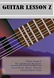 Guitar Lesson Z: For Left-Handed Beginners: Learn How To play The Guitar