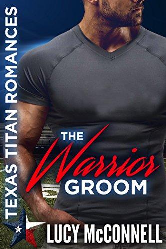 The Warrior Groom: Texas Titans Romances