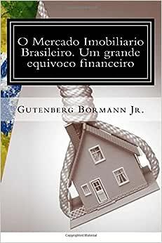 O Mercado Imobiliario Brasileiro. Um grande equivoco