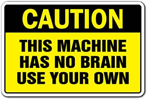Caution This Machine HAS NO Brain USE Your OWN Decal Safety | Indoor/Outdoor | 7