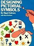 Designing Pictorial Symbols, Nigel Holmes and Rose DeNeve, 0823013308